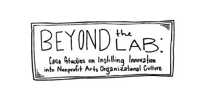 Beyond the Lab: Case Studies on Instilling Innovation into Nonprofit Arts Organizational Culture
