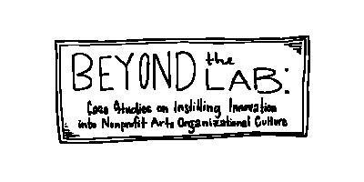 Beyond the Lab: Case Studies on Instilling Innovation into Nonprofit Arts Organizational Culture